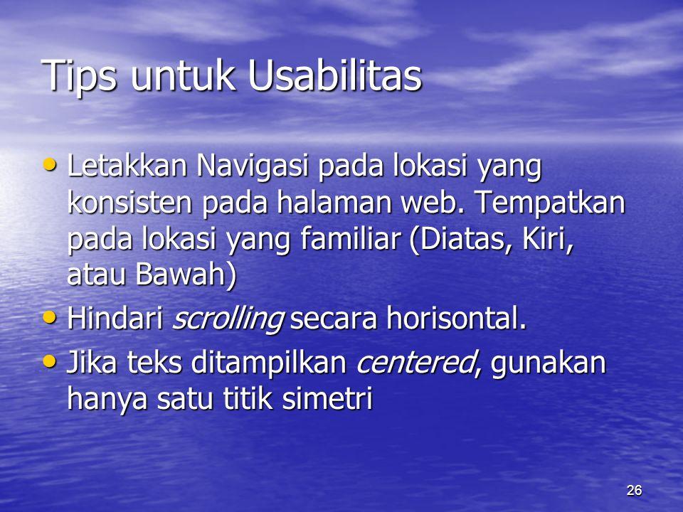 26 Tips untuk Usabilitas • Letakkan Navigasi pada lokasi yang konsisten pada halaman web.