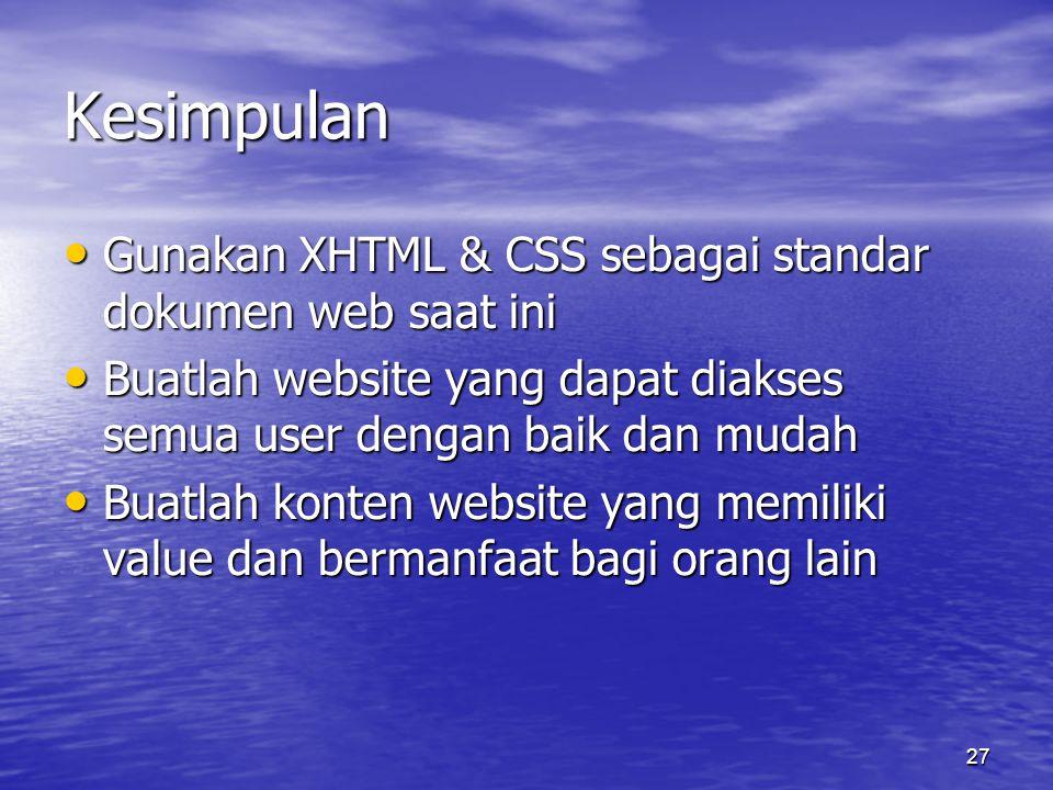 27 Kesimpulan • Gunakan XHTML & CSS sebagai standar dokumen web saat ini • Buatlah website yang dapat diakses semua user dengan baik dan mudah • Buatlah konten website yang memiliki value dan bermanfaat bagi orang lain
