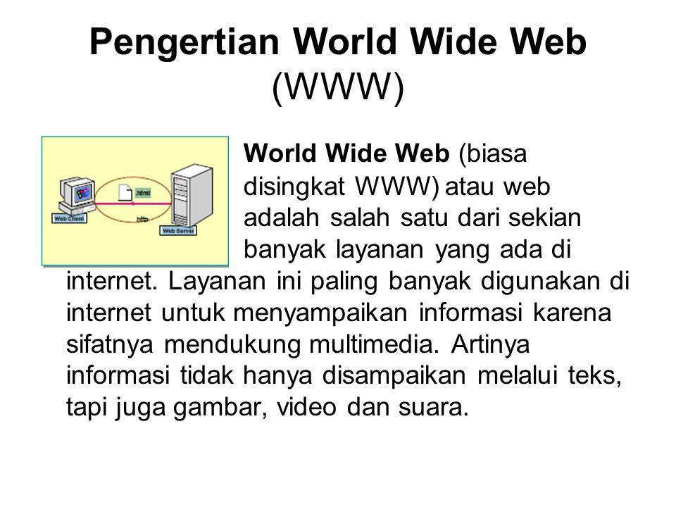Pengertian World Wide Web (WWW) World Wide Web (biasa disingkat WWW) atau web adalah salah satu dari sekian banyak layanan yang ada di internet.