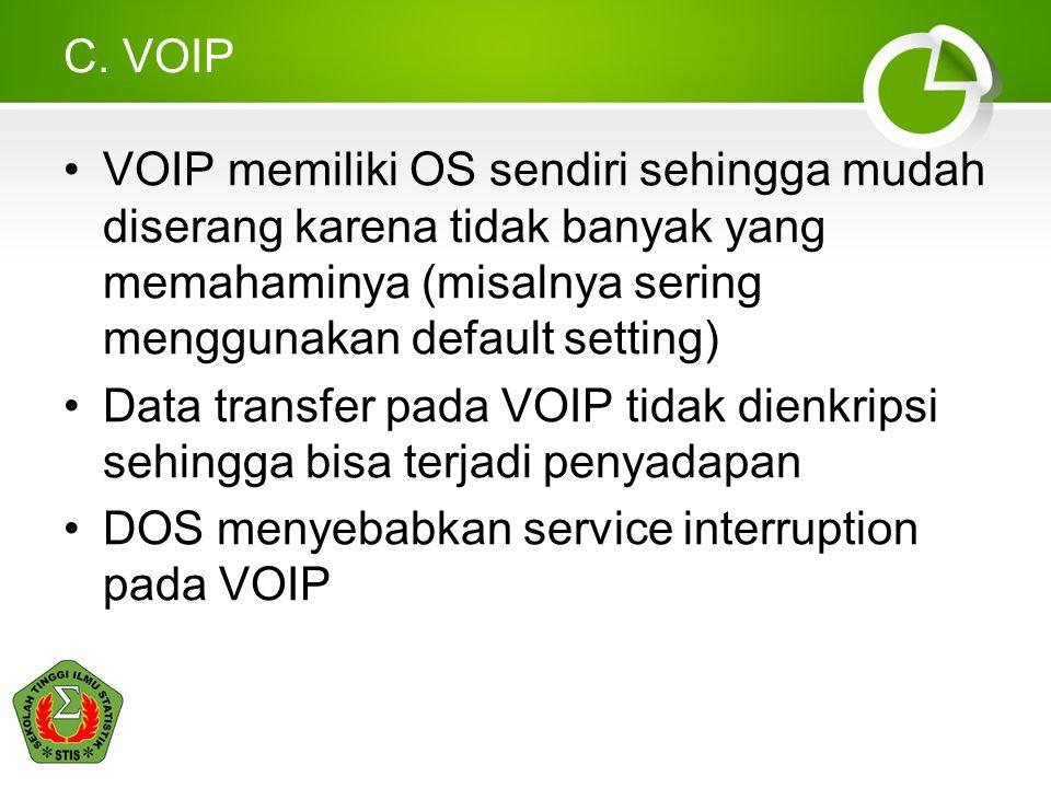 C. VOIP •VOIP memiliki OS sendiri sehingga mudah diserang karena tidak banyak yang memahaminya (misalnya sering menggunakan default setting) •Data tra