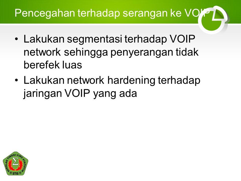 Pencegahan terhadap serangan ke VOIP •Lakukan segmentasi terhadap VOIP network sehingga penyerangan tidak berefek luas •Lakukan network hardening terhadap jaringan VOIP yang ada