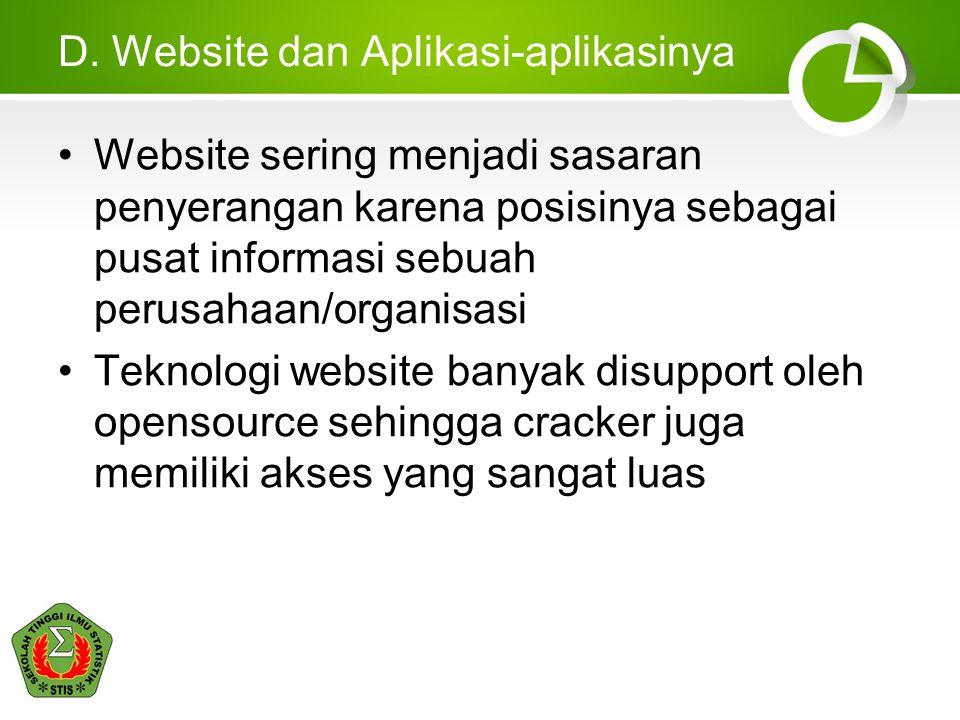 D. Website dan Aplikasi-aplikasinya •Website sering menjadi sasaran penyerangan karena posisinya sebagai pusat informasi sebuah perusahaan/organisasi