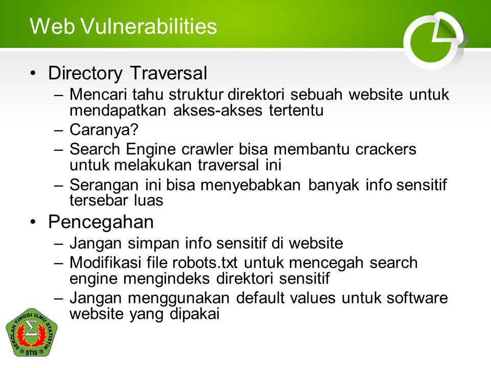 Web Vulnerabilities •Directory Traversal –Mencari tahu struktur direktori sebuah website untuk mendapatkan akses-akses tertentu –Caranya.