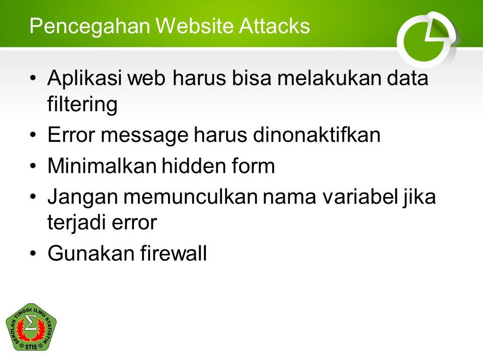 Pencegahan Website Attacks •Aplikasi web harus bisa melakukan data filtering •Error message harus dinonaktifkan •Minimalkan hidden form •Jangan memunculkan nama variabel jika terjadi error •Gunakan firewall
