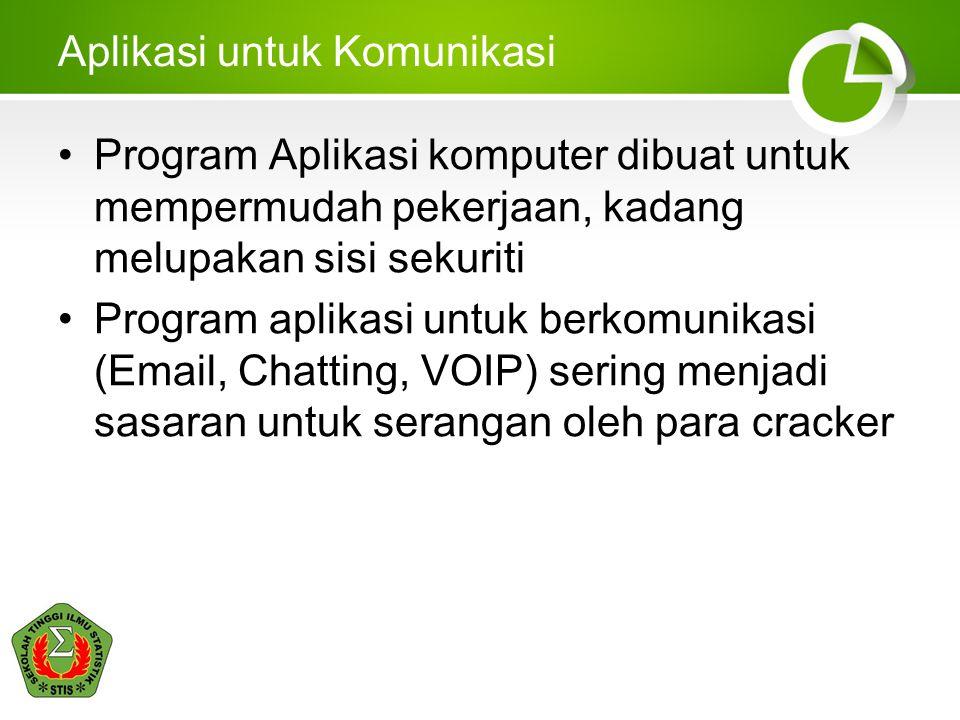 Aplikasi untuk Komunikasi •Program Aplikasi komputer dibuat untuk mempermudah pekerjaan, kadang melupakan sisi sekuriti •Program aplikasi untuk berkomunikasi (Email, Chatting, VOIP) sering menjadi sasaran untuk serangan oleh para cracker