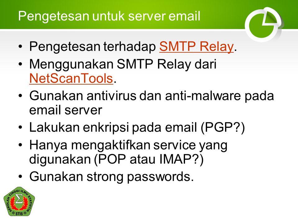 Pengetesan untuk server email •Pengetesan terhadap SMTP Relay.SMTP Relay •Menggunakan SMTP Relay dari NetScanTools.