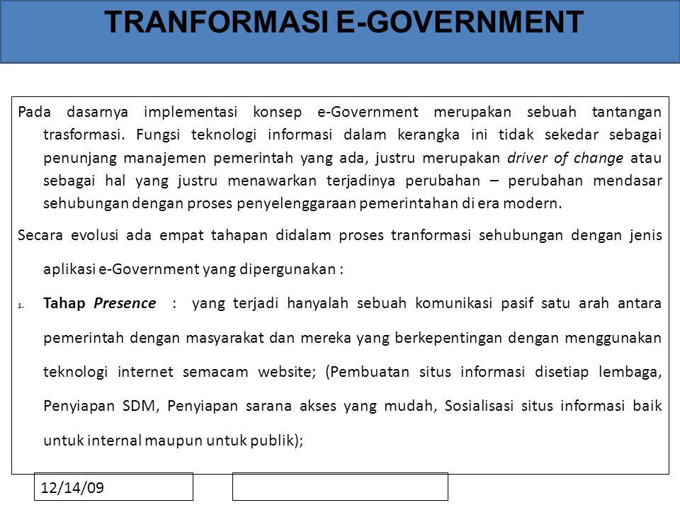 12/14/09 TRANFORMASI E-GOVERNMENT Pada dasarnya implementasi konsep e-Government merupakan sebuah tantangan trasformasi. Fungsi teknologi informasi da