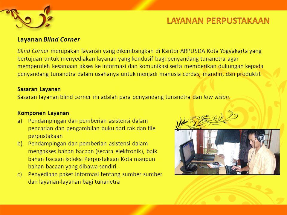 Layanan Blind Corner Komponen Layanan a)Pendampingan dan pemberian asistensi dalam pencarian dan pengambilan buku dari rak dan file perpustakaan b)Pen