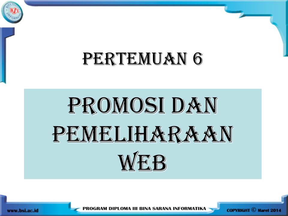 Promosi Website •Bagaimana user dapat menemukan dan mendapatkan informasi dari website adalah tujuan dari promosi web, terutama untuk aplikasi web yang komersil.