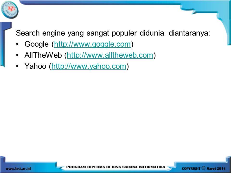 Search engine yang sangat populer didunia diantaranya: •Google (http://www.goggle.com)http://www.goggle.com •AllTheWeb (http://www.alltheweb.com)http: