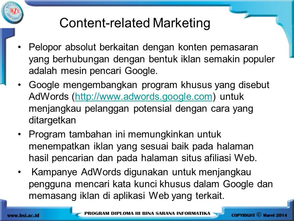 Content-related Marketing •Pelopor absolut berkaitan dengan konten pemasaran yang berhubungan dengan bentuk iklan semakin populer adalah mesin pencari