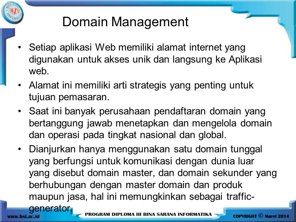 Domain Management •Setiap aplikasi Web memiliki alamat internet yang digunakan untuk akses unik dan langsung ke Aplikasi web. •Alamat ini memiliki art