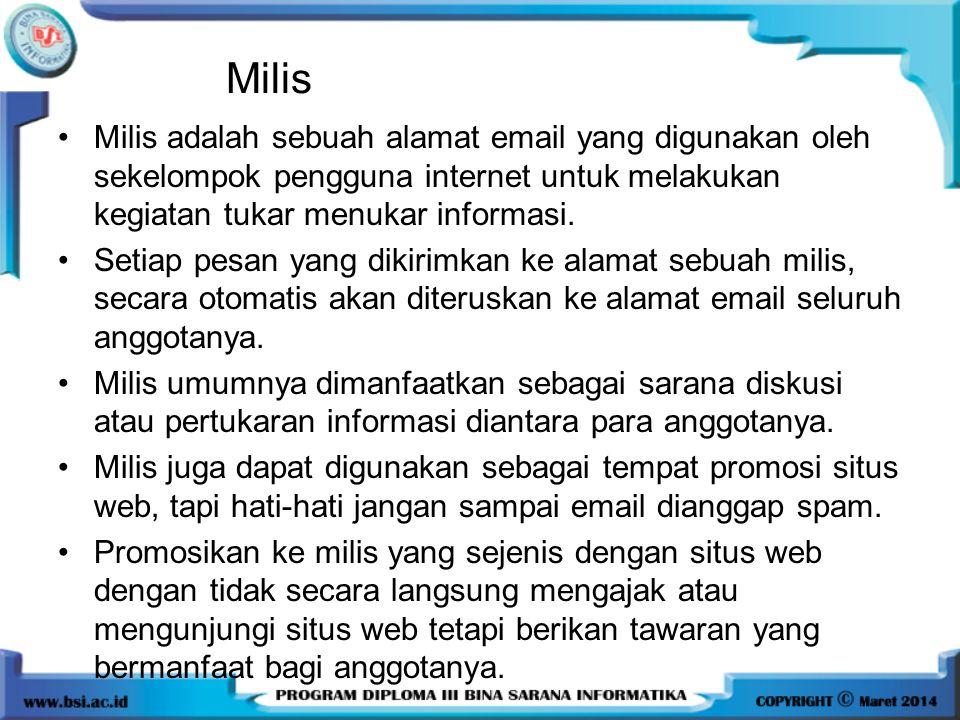 Milis •Milis adalah sebuah alamat email yang digunakan oleh sekelompok pengguna internet untuk melakukan kegiatan tukar menukar informasi. •Setiap pes
