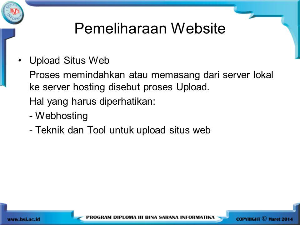 Pemeliharaan Website •Upload Situs Web Proses memindahkan atau memasang dari server lokal ke server hosting disebut proses Upload. Hal yang harus dipe