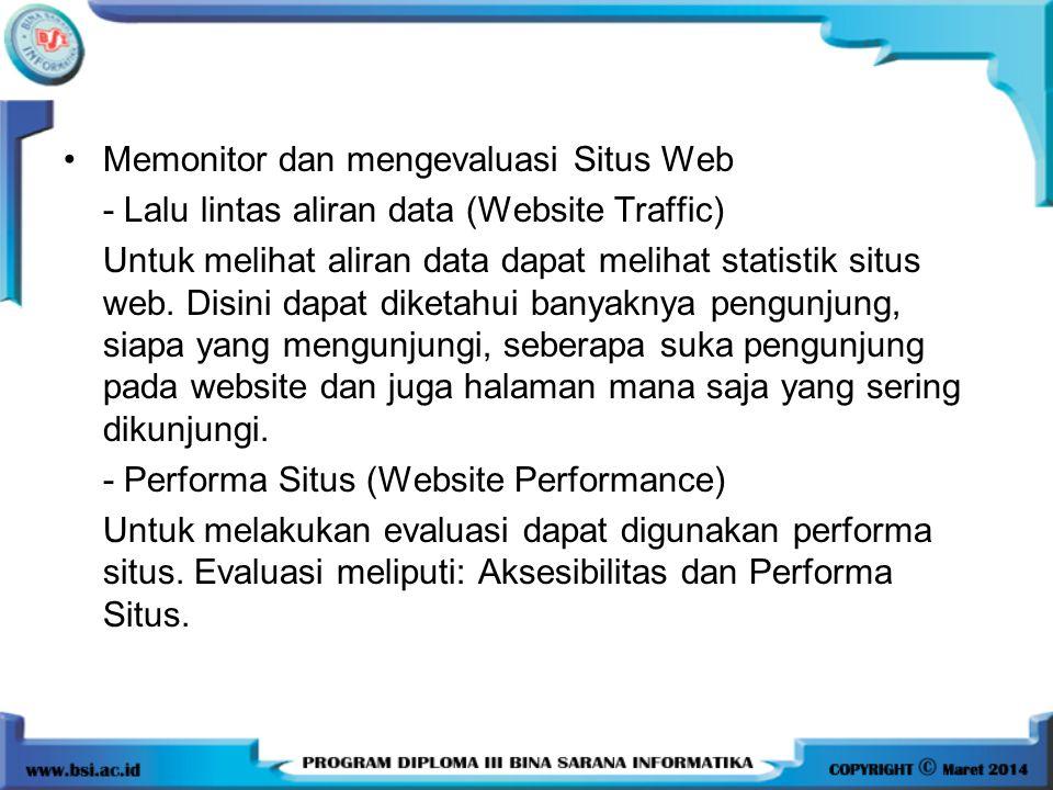 •Memonitor dan mengevaluasi Situs Web - Lalu lintas aliran data (Website Traffic) Untuk melihat aliran data dapat melihat statistik situs web. Disini