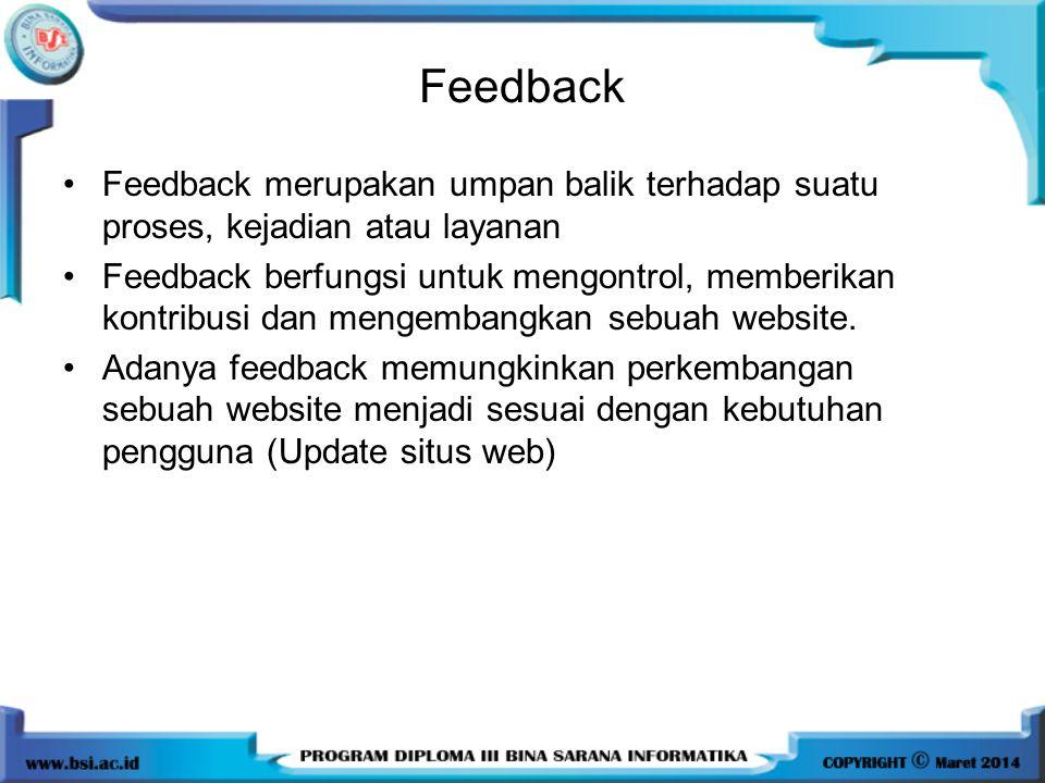 Feedback •Feedback merupakan umpan balik terhadap suatu proses, kejadian atau layanan •Feedback berfungsi untuk mengontrol, memberikan kontribusi dan