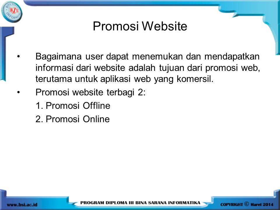 Promosi Website •Bagaimana user dapat menemukan dan mendapatkan informasi dari website adalah tujuan dari promosi web, terutama untuk aplikasi web yan