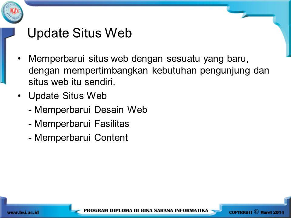 Update Situs Web •Memperbarui situs web dengan sesuatu yang baru, dengan mempertimbangkan kebutuhan pengunjung dan situs web itu sendiri. •Update Situ