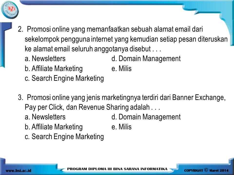 2. Promosi online yang memanfaatkan sebuah alamat email dari sekelompok pengguna internet yang kemudian setiap pesan diteruskan ke alamat email seluru