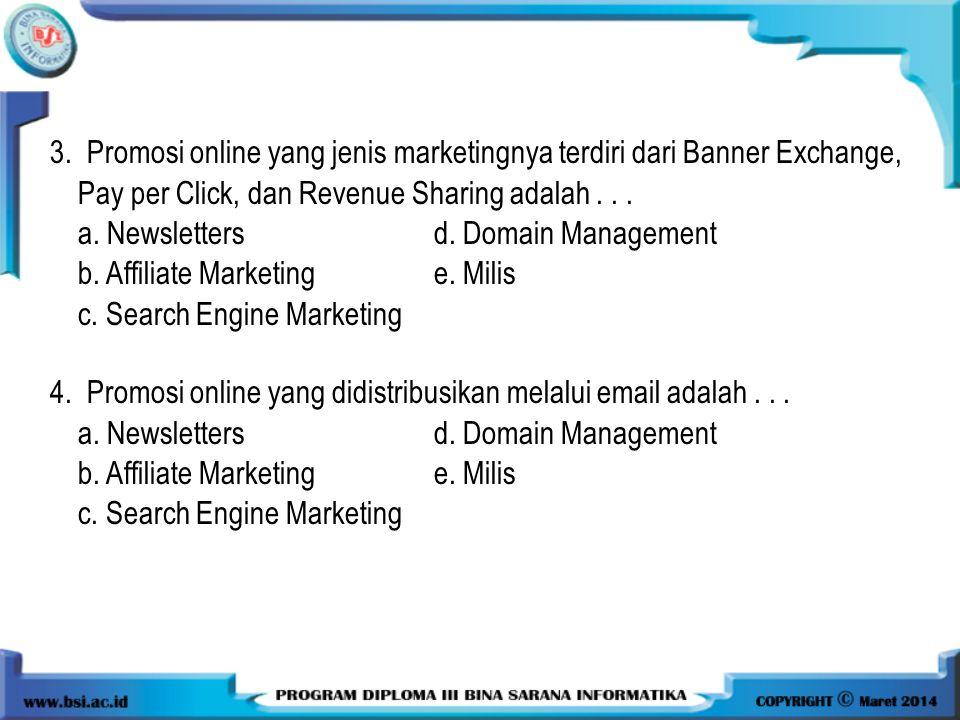3. Promosi online yang jenis marketingnya terdiri dari Banner Exchange, Pay per Click, dan Revenue Sharing adalah... a. Newslettersd. Domain Managemen