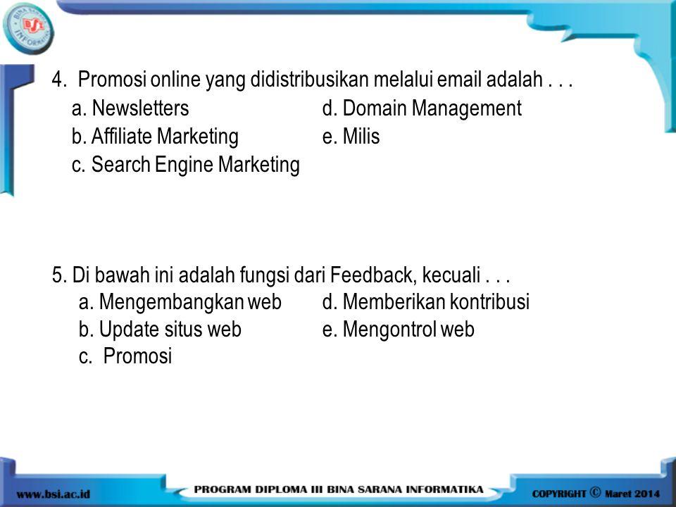 4. Promosi online yang didistribusikan melalui email adalah... a. Newslettersd. Domain Management b. Affiliate Marketinge. Milis c. Search Engine Mark