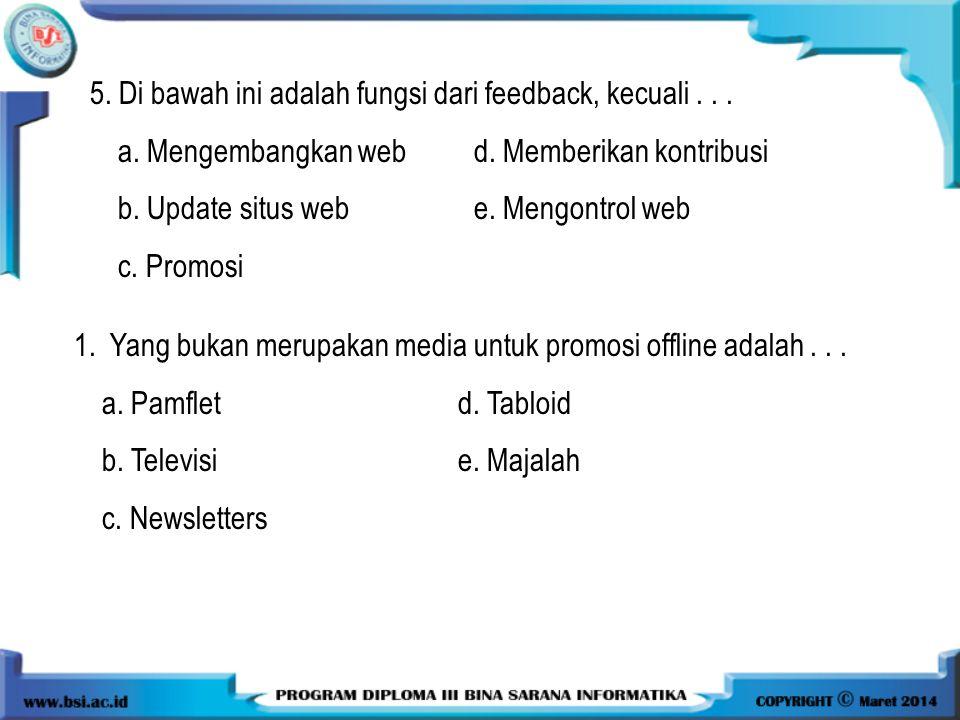 1.Yang bukan merupakan media untuk promosi offline adalah... a. Pamfletd. Tabloid b. Televisi e. Majalah c. Newsletters 5. Di bawah ini adalah fungsi