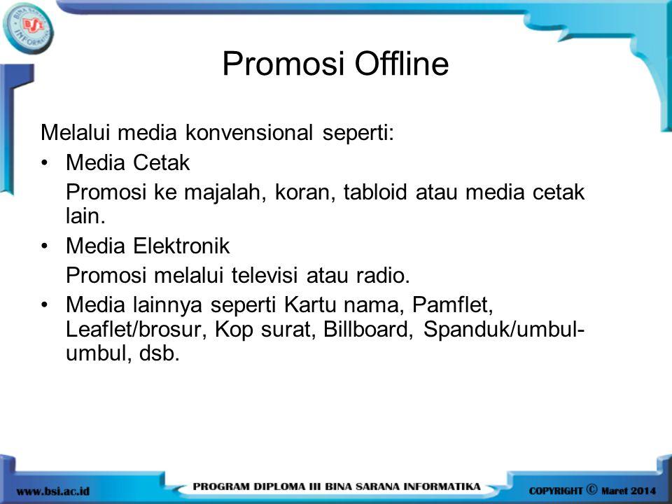 Promosi Offline Melalui media konvensional seperti: •Media Cetak Promosi ke majalah, koran, tabloid atau media cetak lain. •Media Elektronik Promosi m