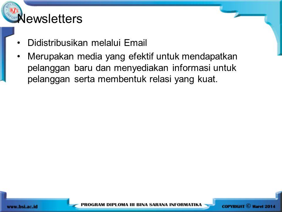 Newsletters •Didistribusikan melalui Email •Merupakan media yang efektif untuk mendapatkan pelanggan baru dan menyediakan informasi untuk pelanggan se