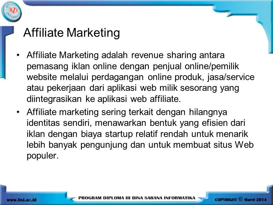 Affiliate Marketing •Affiliate Marketing adalah revenue sharing antara pemasang iklan online dengan penjual online/pemilik website melalui perdagangan