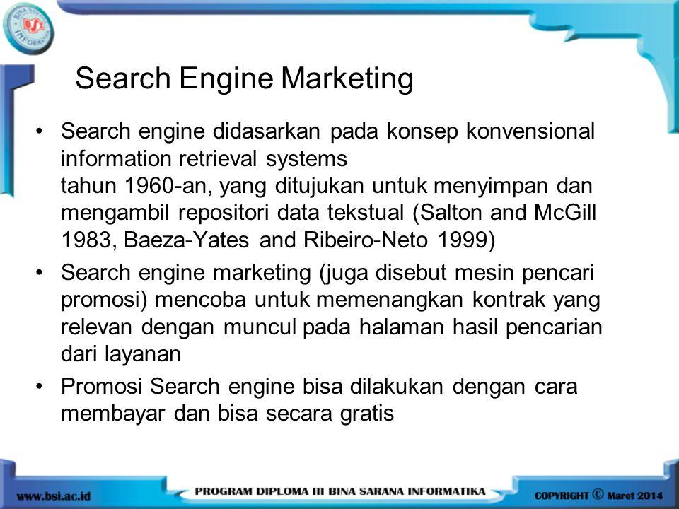 Search Engine Marketing •Search engine didasarkan pada konsep konvensional information retrieval systems tahun 1960-an, yang ditujukan untuk menyimpan