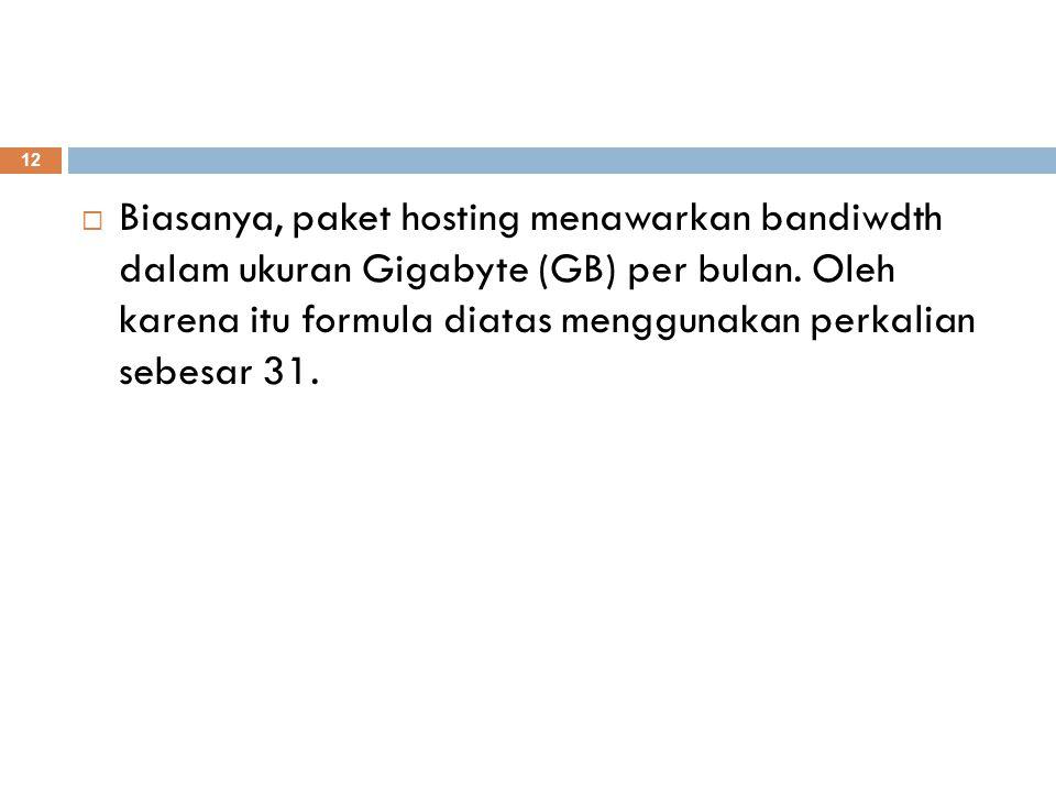  Biasanya, paket hosting menawarkan bandiwdth dalam ukuran Gigabyte (GB) per bulan. Oleh karena itu formula diatas menggunakan perkalian sebesar 31.