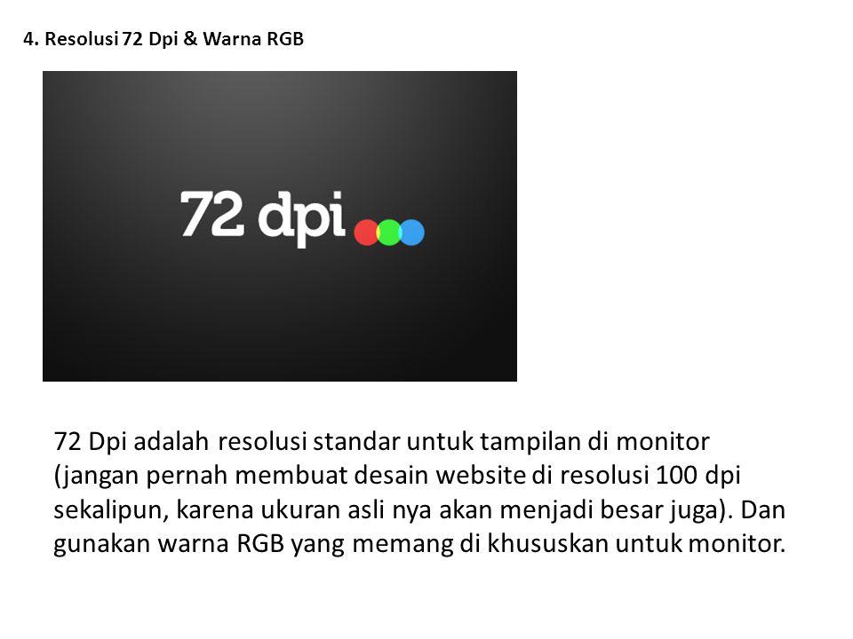 4. Resolusi 72 Dpi & Warna RGB 72 Dpi adalah resolusi standar untuk tampilan di monitor (jangan pernah membuat desain website di resolusi 100 dpi seka