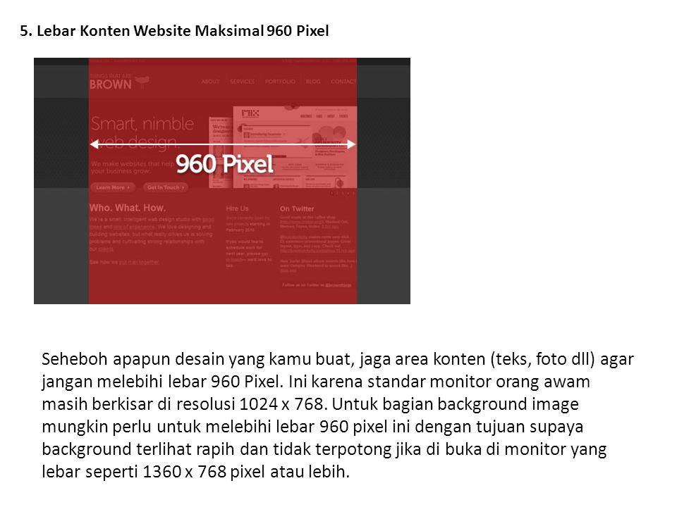 5. Lebar Konten Website Maksimal 960 Pixel Seheboh apapun desain yang kamu buat, jaga area konten (teks, foto dll) agar jangan melebihi lebar 960 Pixe