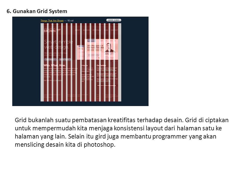 6. Gunakan Grid System Grid bukanlah suatu pembatasan kreatifitas terhadap desain. Grid di ciptakan untuk mempermudah kita menjaga konsistensi layout