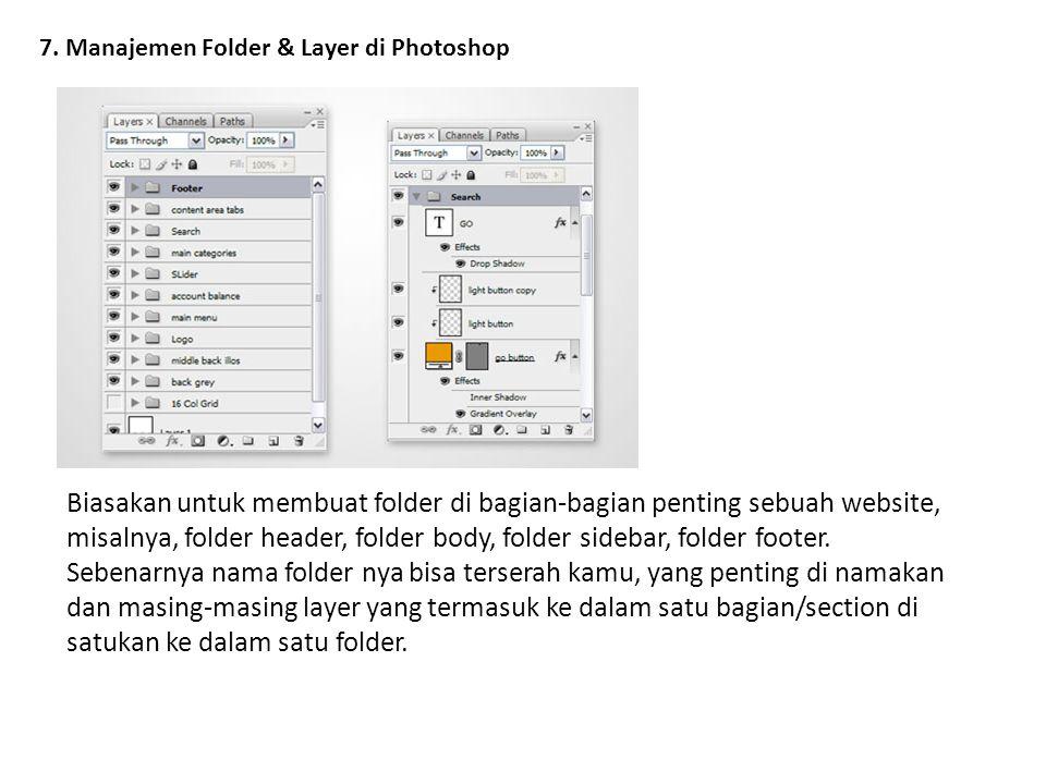 7. Manajemen Folder & Layer di Photoshop Biasakan untuk membuat folder di bagian-bagian penting sebuah website, misalnya, folder header, folder body,