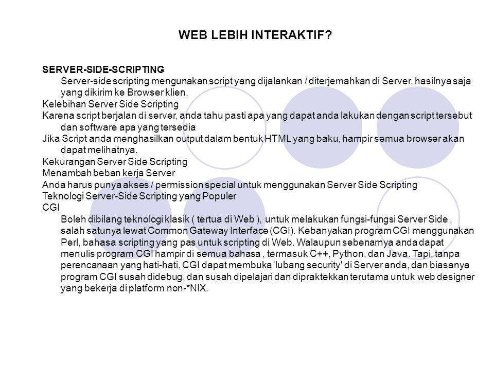 SERVER-SIDE-SCRIPTING Server-side scripting mengunakan script yang dijalankan / diterjemahkan di Server, hasilnya saja yang dikirim ke Browser klien.