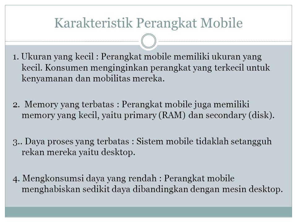 Karakteristik Perangkat Mobile 1. Ukuran yang kecil : Perangkat mobile memiliki ukuran yang kecil.