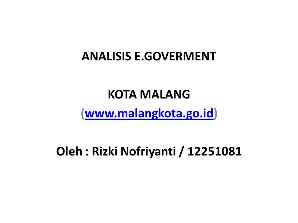 ANALISIS E.GOVERMENT KOTA MALANG (www.malangkota.go.id)www.malangkota.go.id Oleh : Rizki Nofriyanti / 12251081