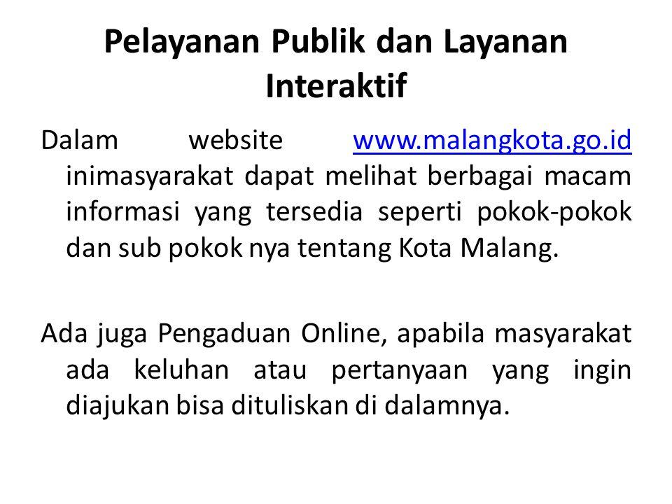 Pelayanan Publik dan Layanan Interaktif Dalam website www.malangkota.go.id inimasyarakat dapat melihat berbagai macam informasi yang tersedia seperti