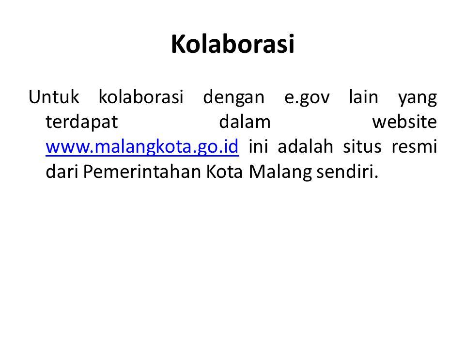 Kolaborasi Untuk kolaborasi dengan e.gov lain yang terdapat dalam website www.malangkota.go.id ini adalah situs resmi dari Pemerintahan Kota Malang se