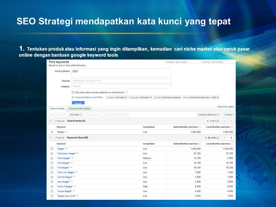 SEO Strategi mendapatkan kata kunci yang tepat 1. Tentukan produk atau Informasi yang ingin ditampilkan, kemudian cari niche market atau ceruk pasar o