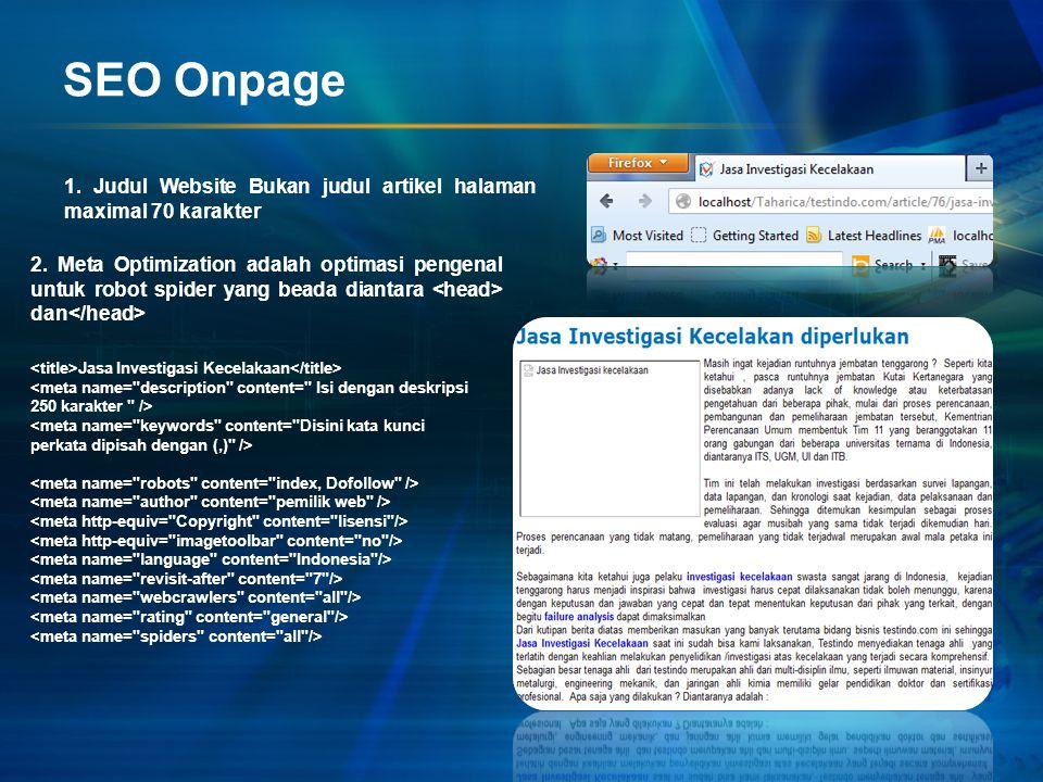 SEO Onpage 1. Judul Website Bukan judul artikel halaman maximal 70 karakter 2. Meta Optimization adalah optimasi pengenal untuk robot spider yang bead