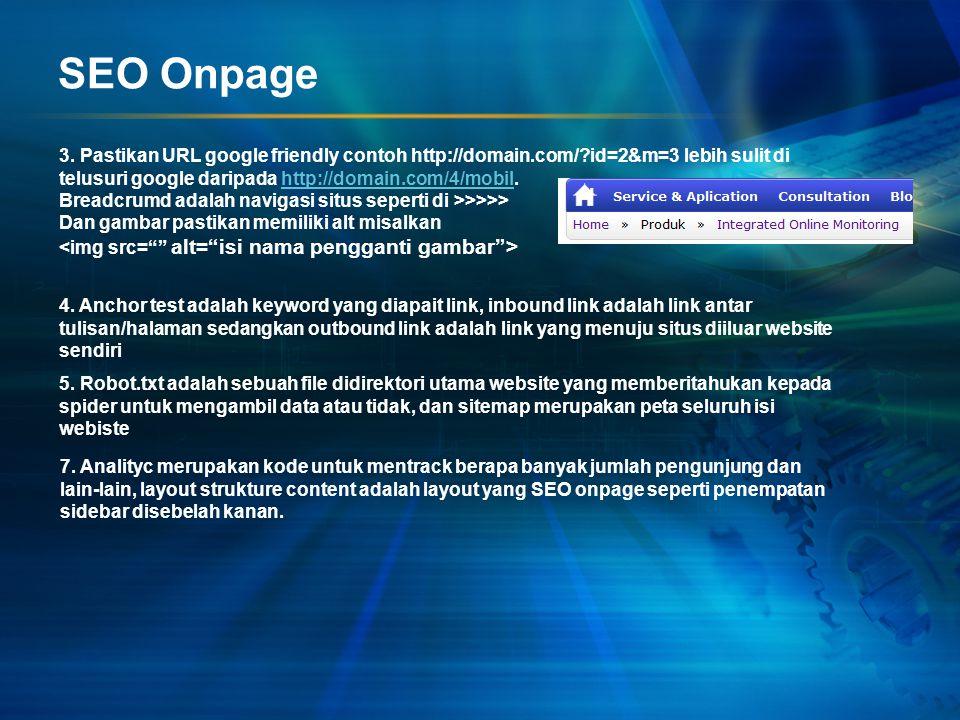 SEO Onpage 3. Pastikan URL google friendly contoh http://domain.com/?id=2&m=3 lebih sulit di telusuri google daripada http://domain.com/4/mobil.http:/