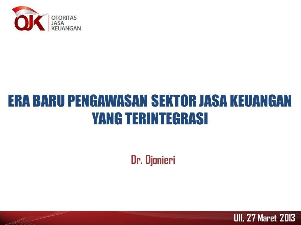 ERA BARU PENGAWASAN SEKTOR JASA KEUANGAN YANG TERINTEGRASI Dr. Djonieri UII, 27 Maret 2013