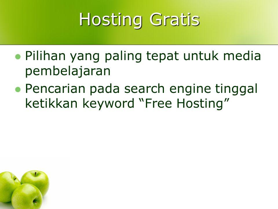 Hosting Gratis  Pilihan yang paling tepat untuk media pembelajaran  Pencarian pada search engine tinggal ketikkan keyword Free Hosting