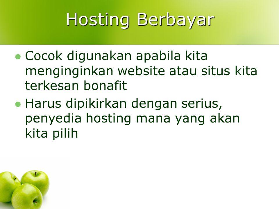 Hosting Berbayar  Cocok digunakan apabila kita menginginkan website atau situs kita terkesan bonafit  Harus dipikirkan dengan serius, penyedia hosting mana yang akan kita pilih
