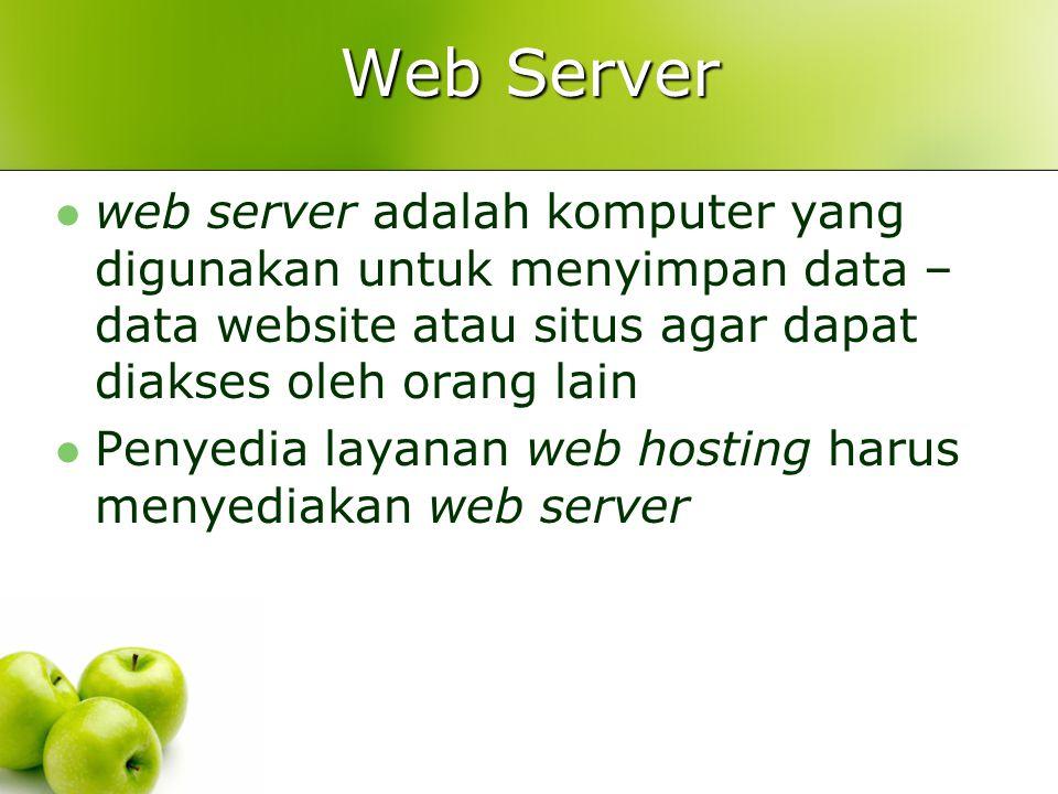 Web Server  web server adalah komputer yang digunakan untuk menyimpan data – data website atau situs agar dapat diakses oleh orang lain  Penyedia layanan web hosting harus menyediakan web server