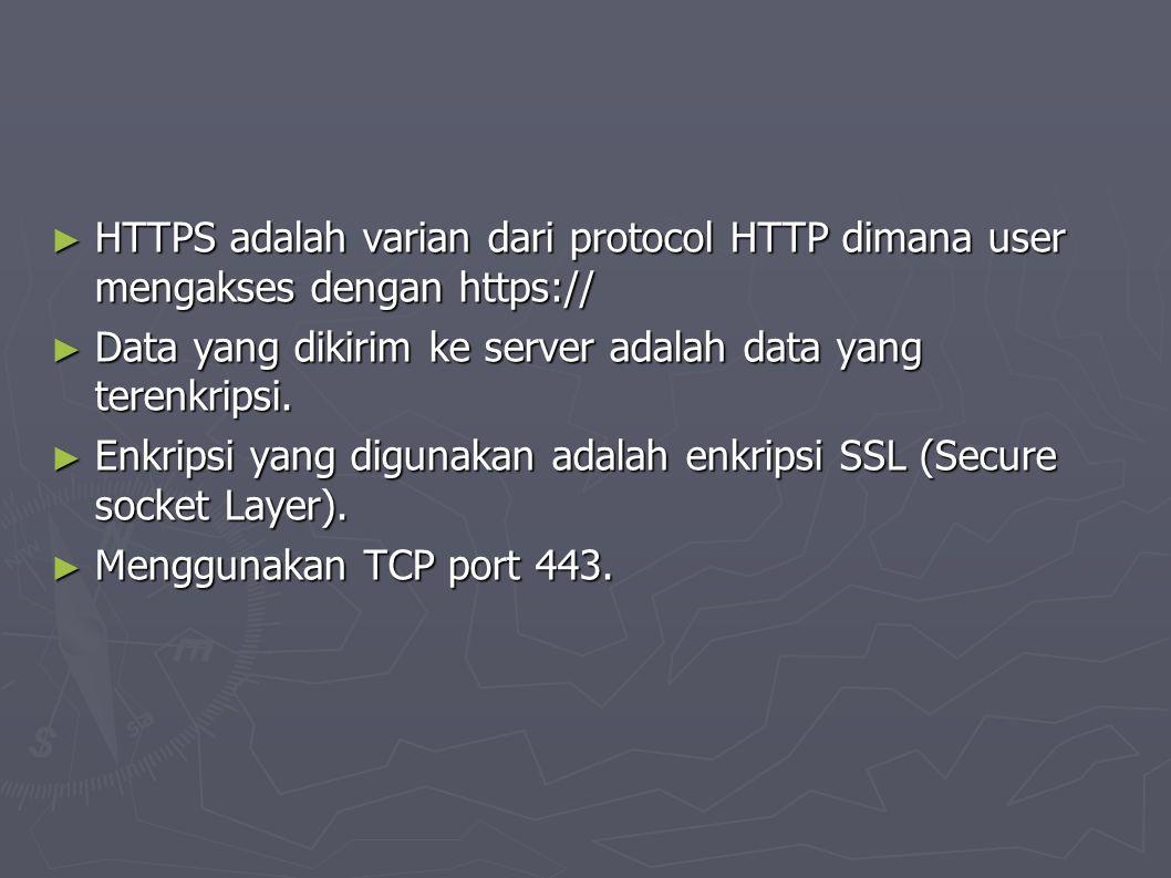 ► HTTPS adalah varian dari protocol HTTP dimana user mengakses dengan https:// ► Data yang dikirim ke server adalah data yang terenkripsi.