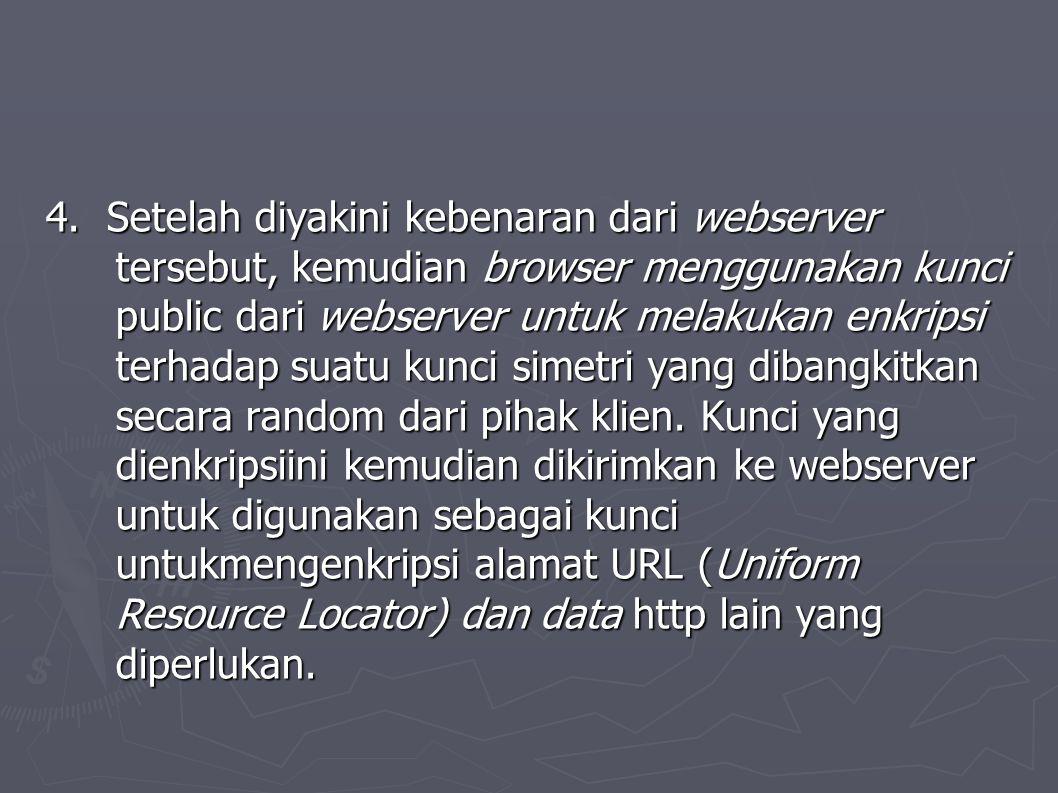 4. Setelah diyakini kebenaran dari webserver tersebut, kemudian browser menggunakan kunci public dari webserver untuk melakukan enkripsi terhadap suat