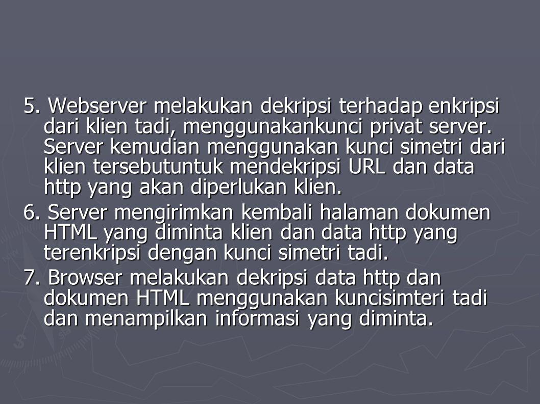 5. Webserver melakukan dekripsi terhadap enkripsi dari klien tadi, menggunakankunci privat server.